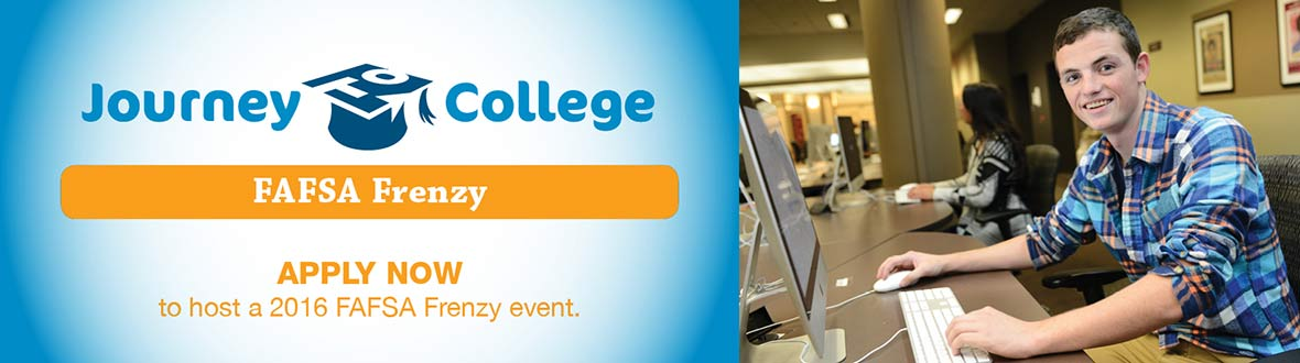 Journey to College FAFSA Frenzy Apply Now to hose a 2016 FAFSA Frenzy event.