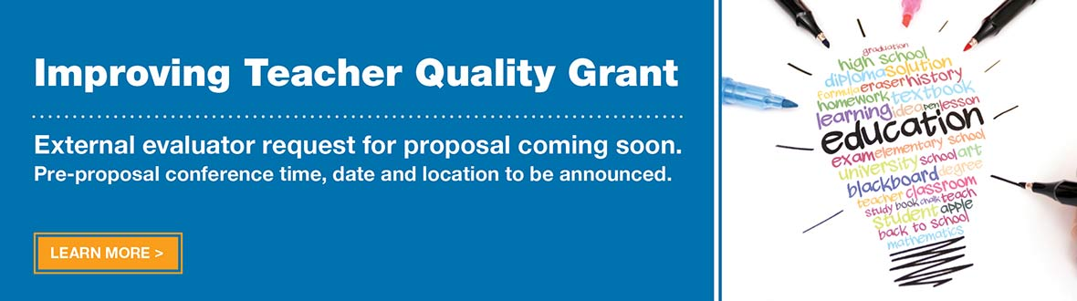 Improving Teacher Quality Grant - external evaluator request for proposal coming soon