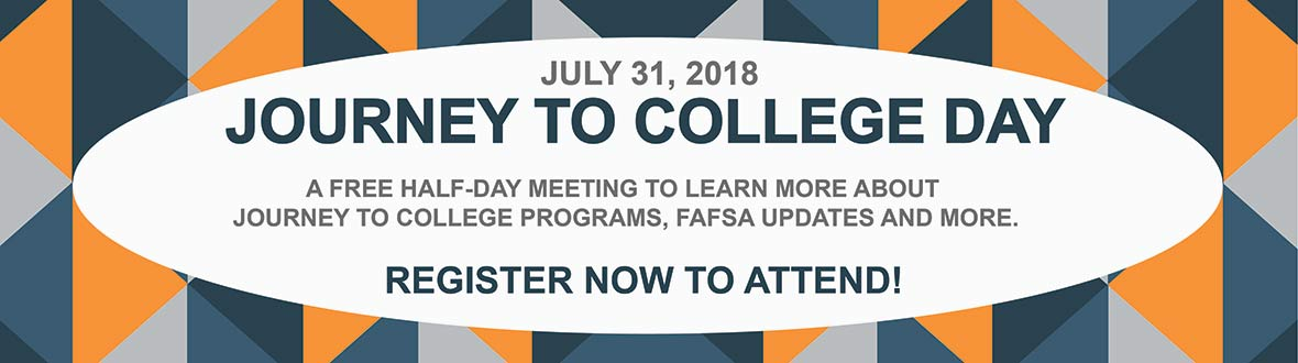 Journey To College Day - A free half day to more about J2C programs, FAFSA updates and more. Register!