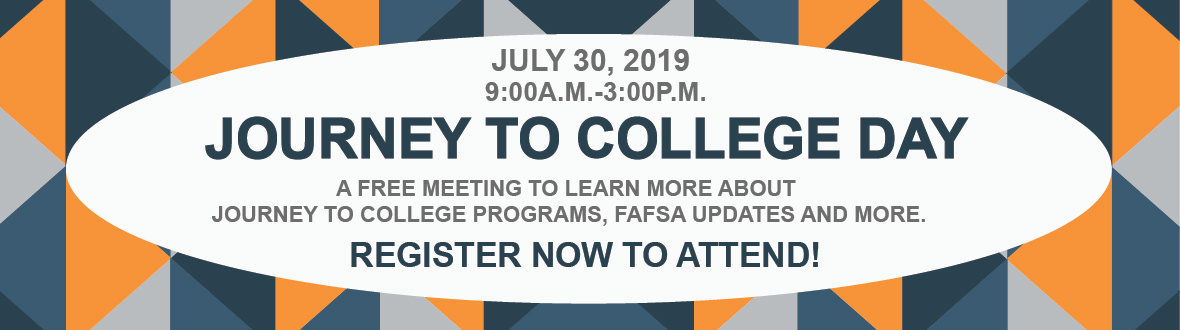 Journey to College Day - July 30, 2019, 9-3, Free meeting to learn more about programs