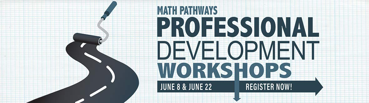 Math Pathways Professional Development Workshops, June 8 and June 22 - Register now!
